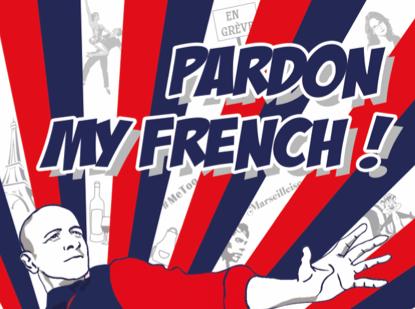 « Pardon My French ! »
